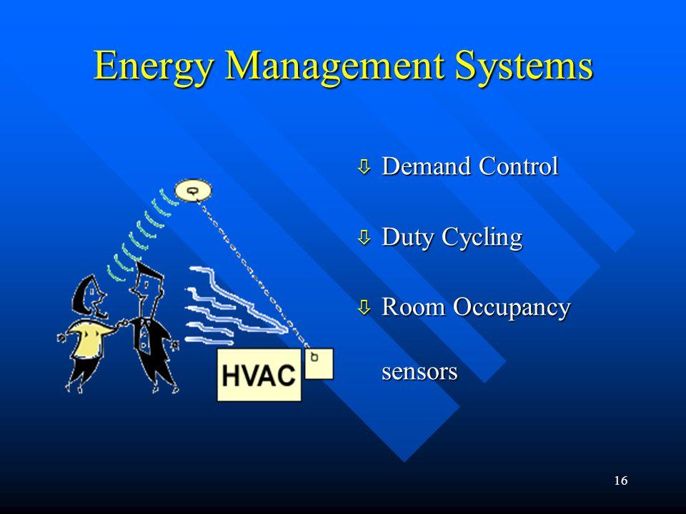 16 Energy Management Systems ò Demand Control ò Duty Cycling ò Room Occupancy sensors