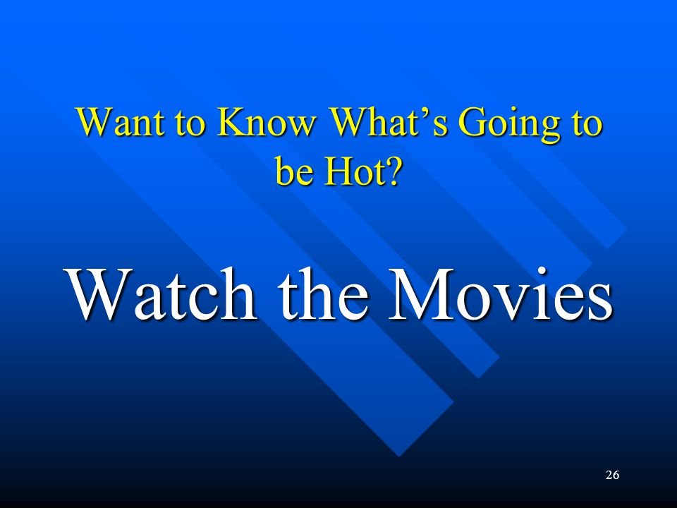 26 Want to Know Whats Going to be Hot Watch the Movies