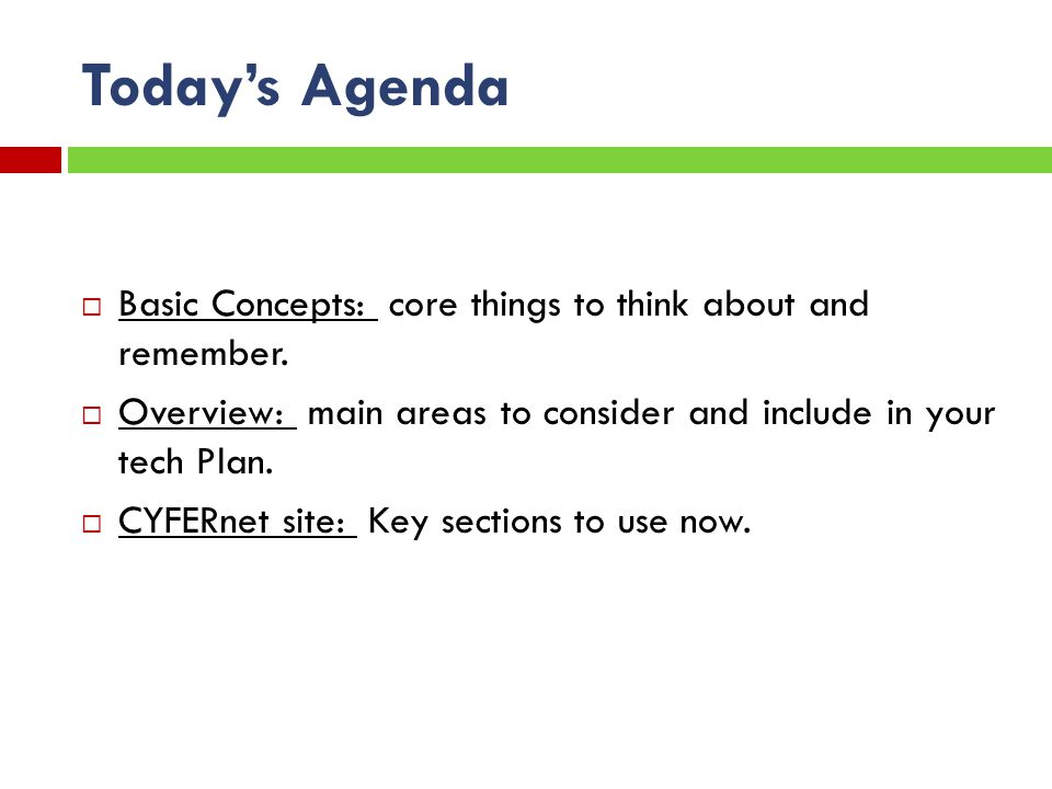 Todays Agenda Basic Concepts: core things to think about and remember.