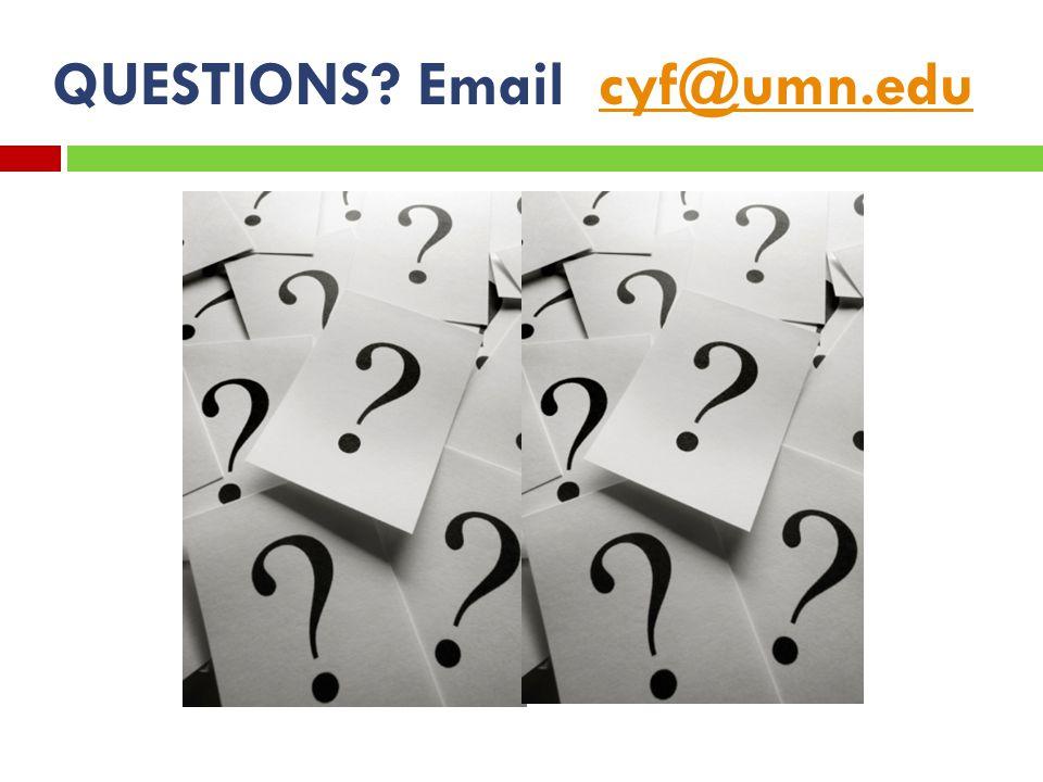 QUESTIONS? Email cyf@umn.educyf@umn.edu