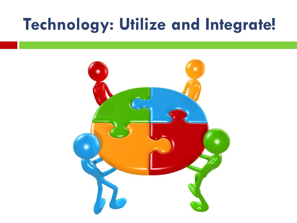 Technology: Utilize and Integrate!