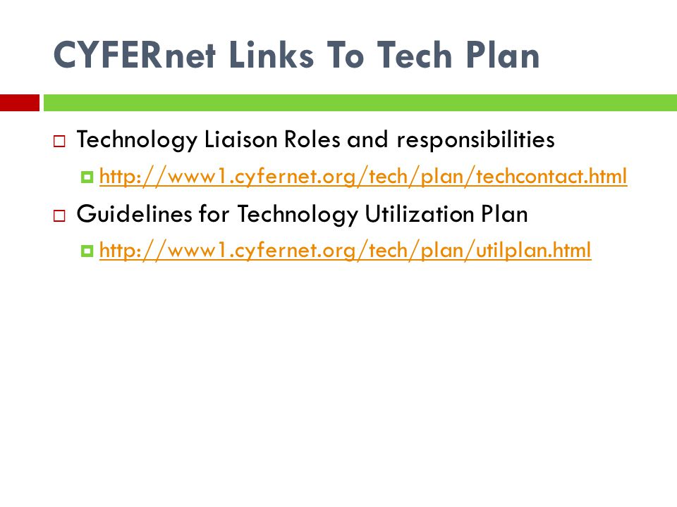 CYFERnet Links To Tech Plan Technology Liaison Roles and responsibilities http://www1.cyfernet.org/tech/plan/techcontact.html Guidelines for Technology Utilization Plan http://www1.cyfernet.org/tech/plan/utilplan.html