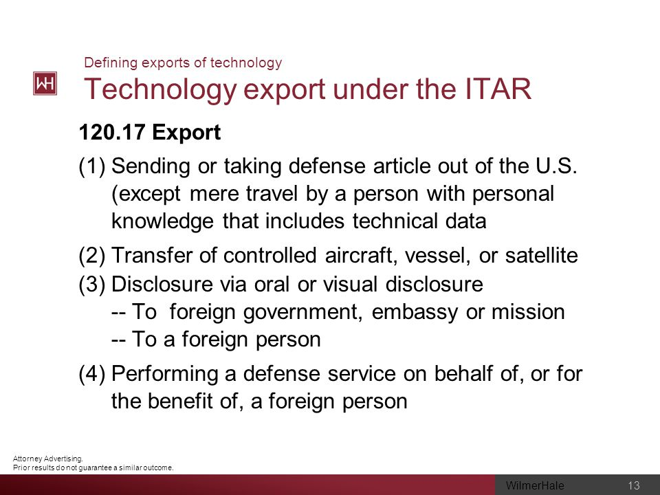 WilmerHale 13 Attorney Advertising. Prior results do not guarantee a similar outcome. Defining exports of technology Technology export under the ITAR