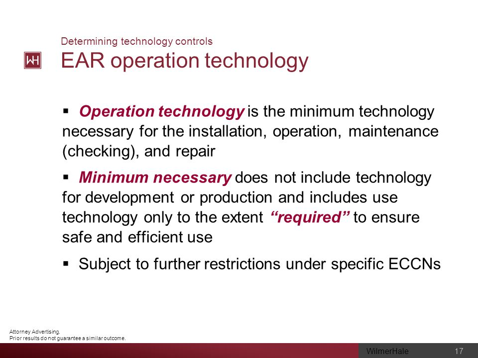 WilmerHale 17 Attorney Advertising. Prior results do not guarantee a similar outcome. Determining technology controls EAR operation technology Operati