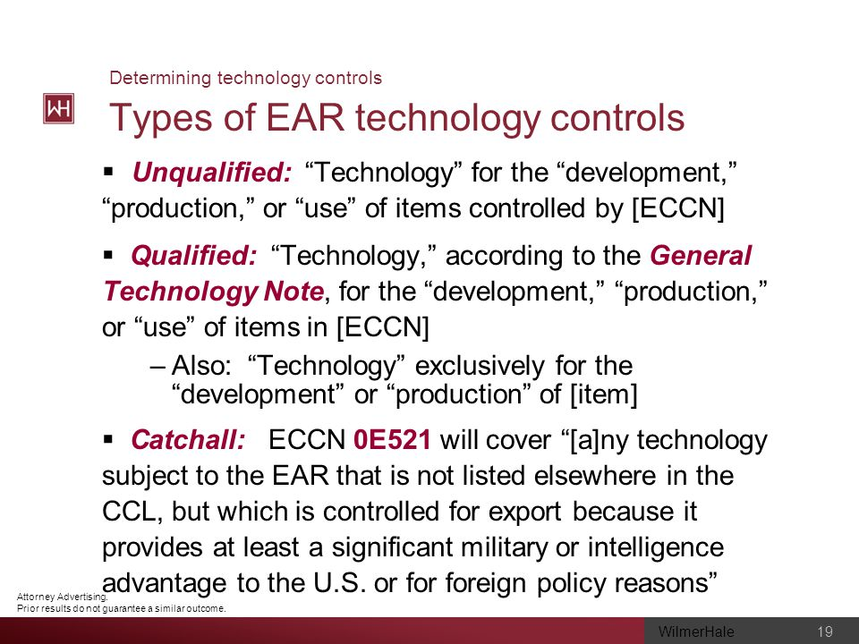WilmerHale 19 Attorney Advertising. Prior results do not guarantee a similar outcome. Determining technology controls Types of EAR technology controls