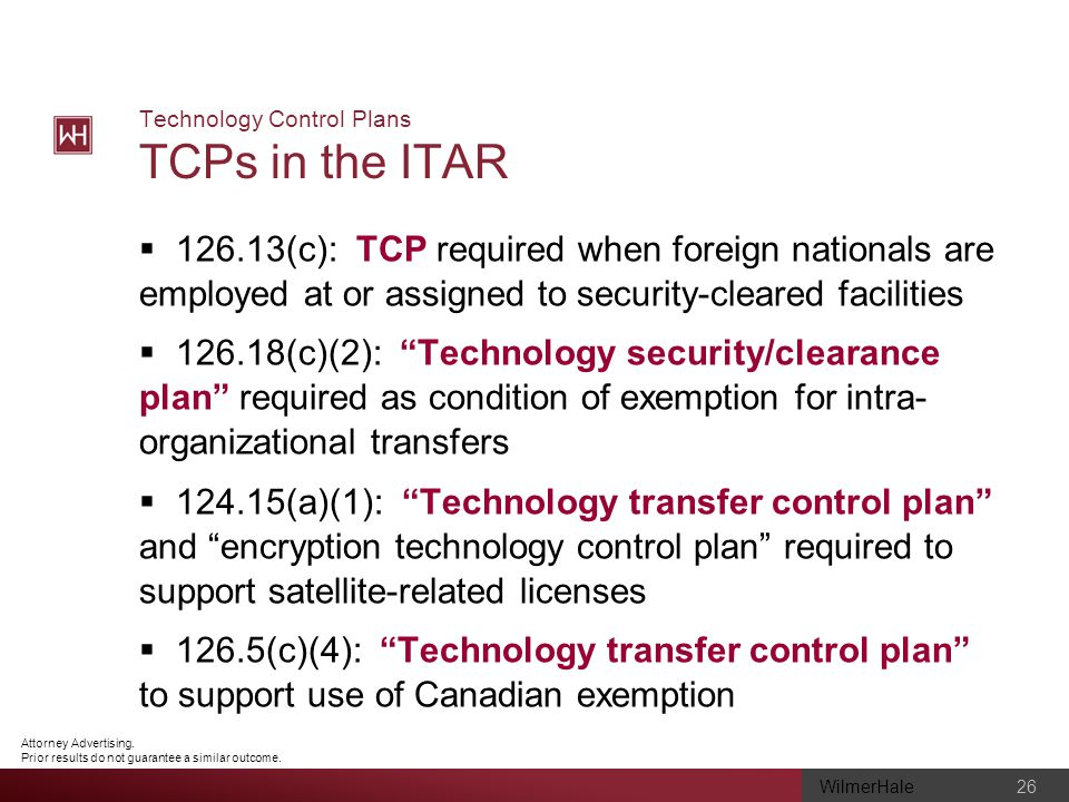 WilmerHale 26 Attorney Advertising. Prior results do not guarantee a similar outcome. Technology Control Plans TCPs in the ITAR 126.13(c): TCP require