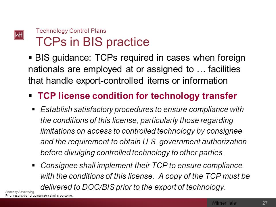 WilmerHale 27 Attorney Advertising. Prior results do not guarantee a similar outcome. Technology Control Plans TCPs in BIS practice BIS guidance: TCPs