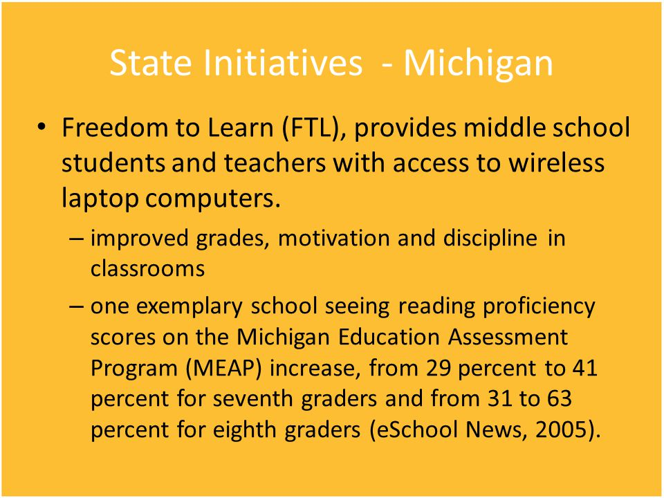 State Initiatives - Michigan Freedom to Learn (FTL), provides middle school students and teachers with access to wireless laptop computers. – improved