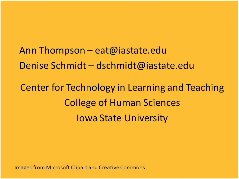 Images from Microsoft Clipart and Creative Commons Ann Thompson – eat@iastate.edu Denise Schmidt – dschmidt@iastate.edu Center for Technology in Learning and Teaching College of Human Sciences Iowa State University