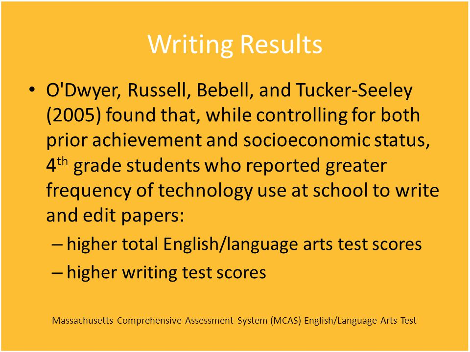 Writing Results O'Dwyer, Russell, Bebell, and Tucker-Seeley (2005) found that, while controlling for both prior achievement and socioeconomic status,