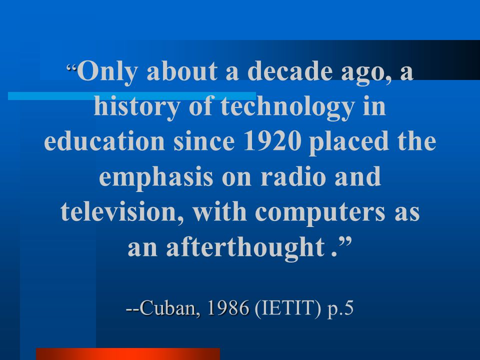 -- Muffoletto(1994)-p.5 Integrating Education Technology into Teaching (IETIT) Technology is commonly thought of in terms of gadgets, instrument, machines, and devices….most (educators) will defer to technology as computers -- Muffoletto(1994)-p.5 Integrating Education Technology into Teaching (IETIT)