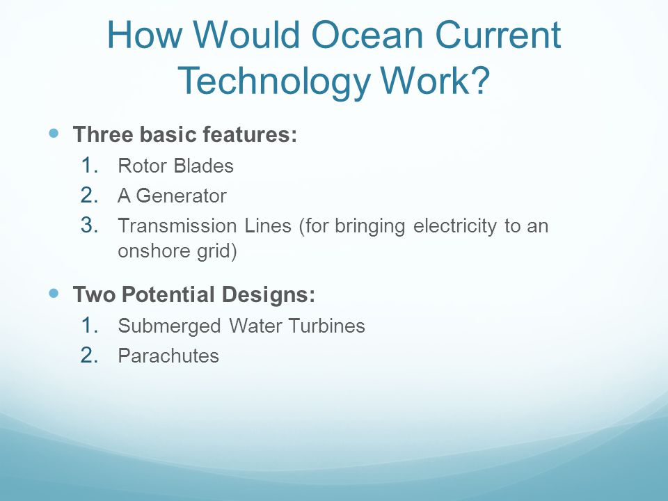 How Would Ocean Current Technology Work. Three basic features: 1.