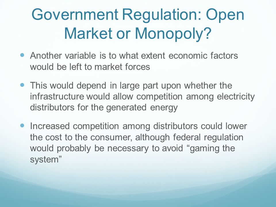 Government Regulation: Open Market or Monopoly.