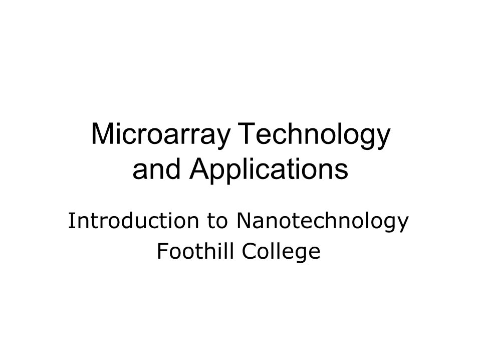 Microarray Technology and Applications Introduction to Nanotechnology Foothill College