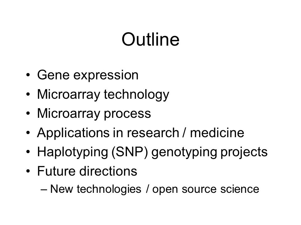 Outline Gene expression Microarray technology Microarray process Applications in research / medicine Haplotyping (SNP) genotyping projects Future dire
