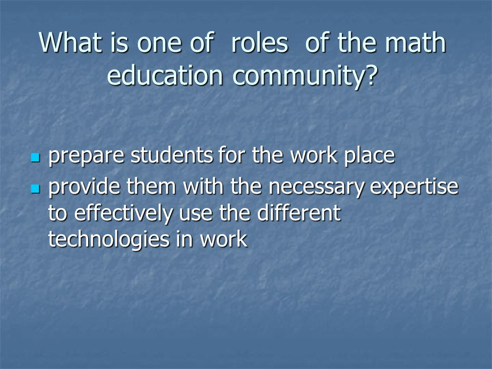 What is one of roles of the math education community.