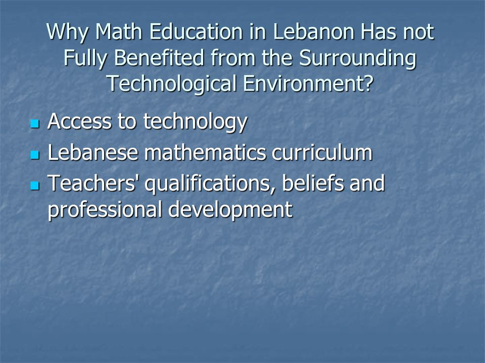 Many teachers don t believe in the effect of technology on students learning their education about technology, their education about technology, to their proficiency in applying technology to their proficiency in applying technologyproficiency the way they have learned math the way they have learned mathmath