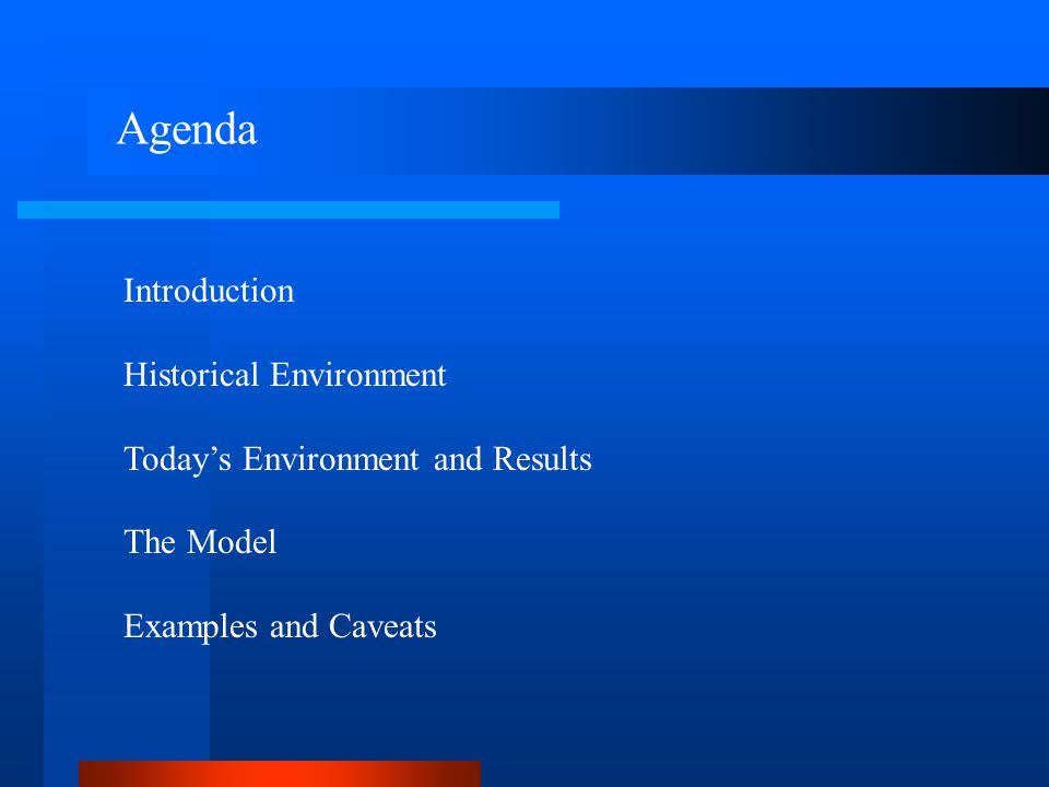 Agenda Introduction Historical Environment Todays Environment and Results The Model Examples and Caveats
