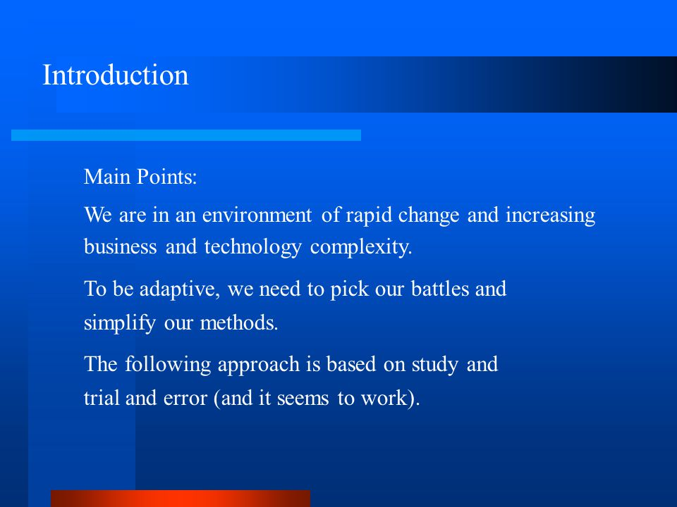 Introduction Main Points: We are in an environment of rapid change and increasing business and technology complexity.
