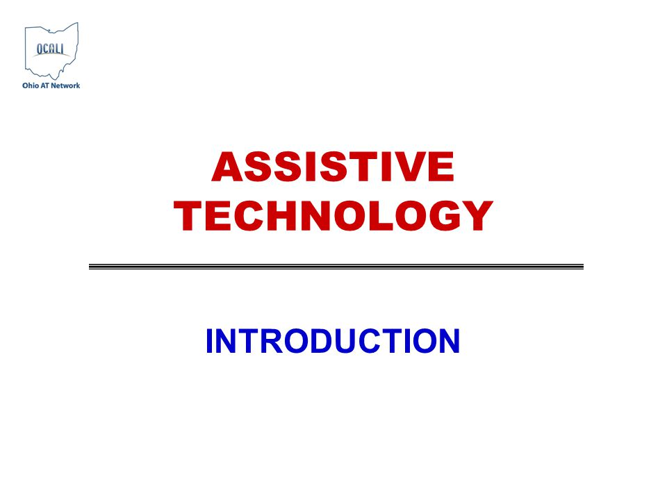 ASSISTIVE TECHNOLOGY INTRODUCTION