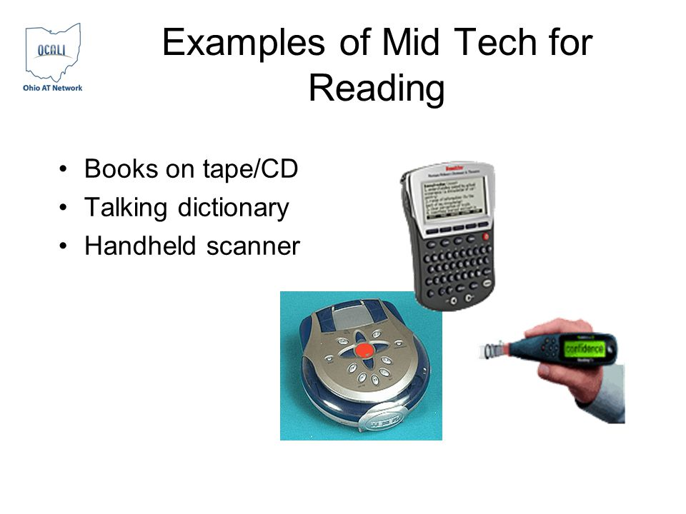 Examples of Mid Tech for Reading Books on tape/CD Talking dictionary Handheld scanner