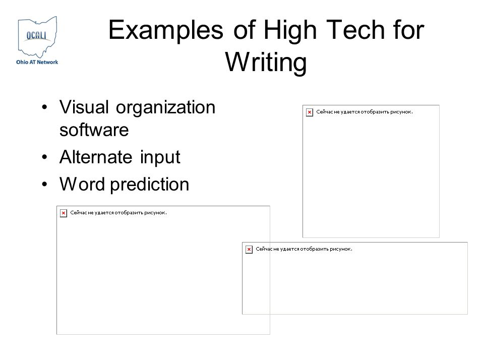 Examples of High Tech for Writing Visual organization software Alternate input Word prediction