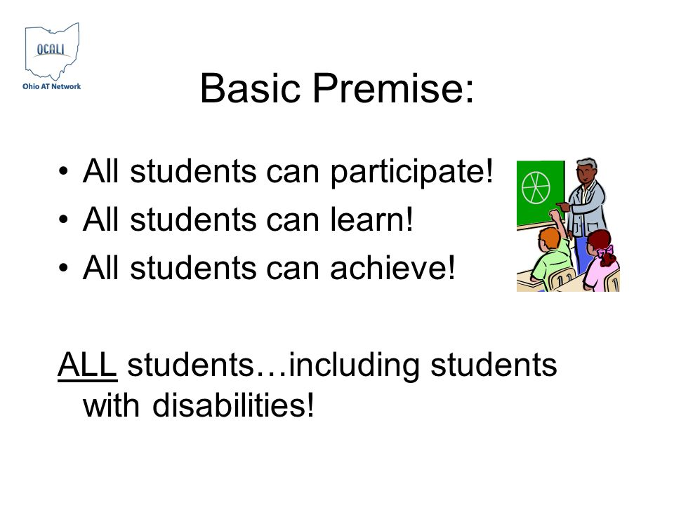 Basic Premise: All students can participate.All students can learn.