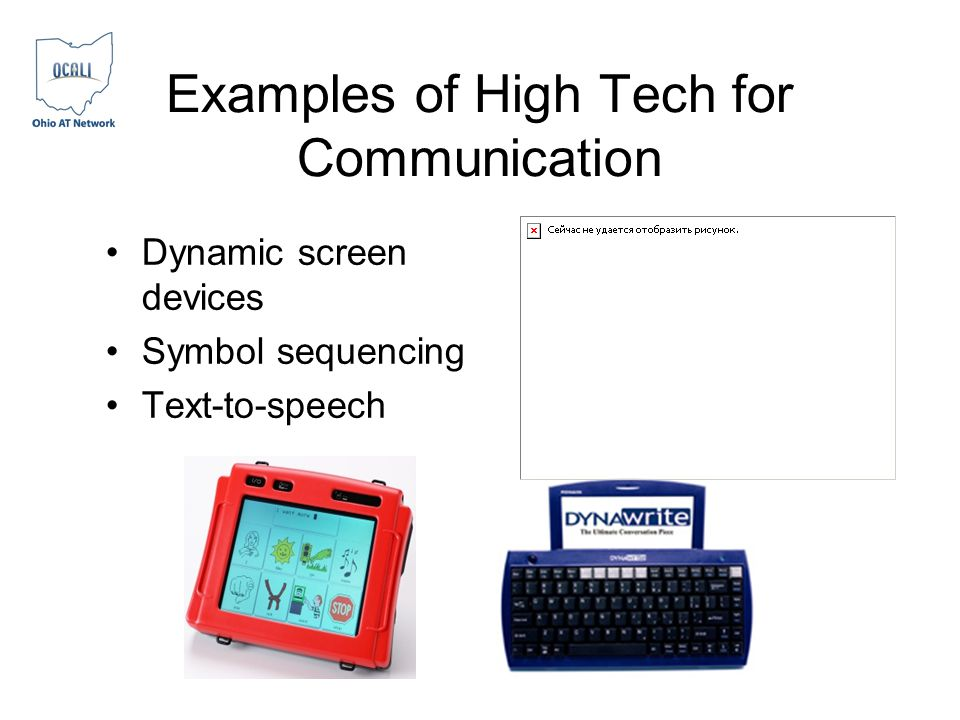 Examples of High Tech for Communication Dynamic screen devices Symbol sequencing Text-to-speech