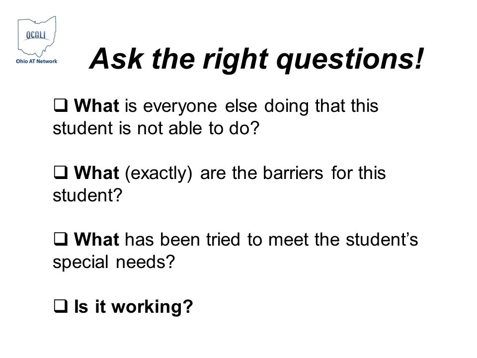What is everyone else doing that this student is not able to do? What (exactly) are the barriers for this student? What has been tried to meet the stu