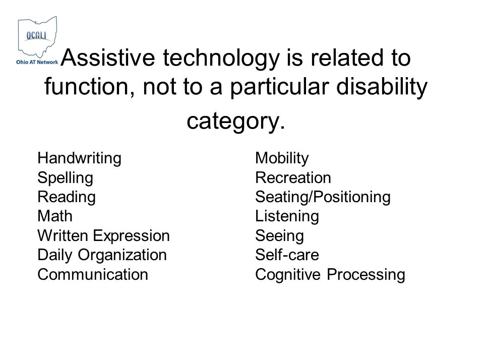 Assistive technology is related to function, not to a particular disability category.