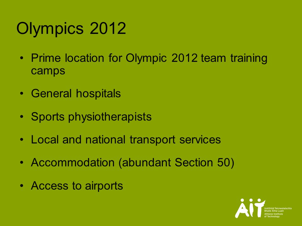 Olympics 2012 Prime location for Olympic 2012 team training camps General hospitals Sports physiotherapists Local and national transport services Accommodation (abundant Section 50) Access to airports