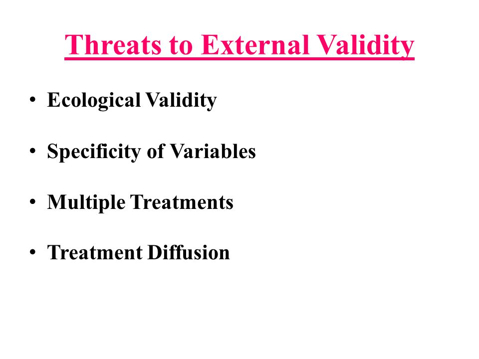 Threats to Internal Validity History Maturation Instrumentation Mortality Differential Selection of Subjects