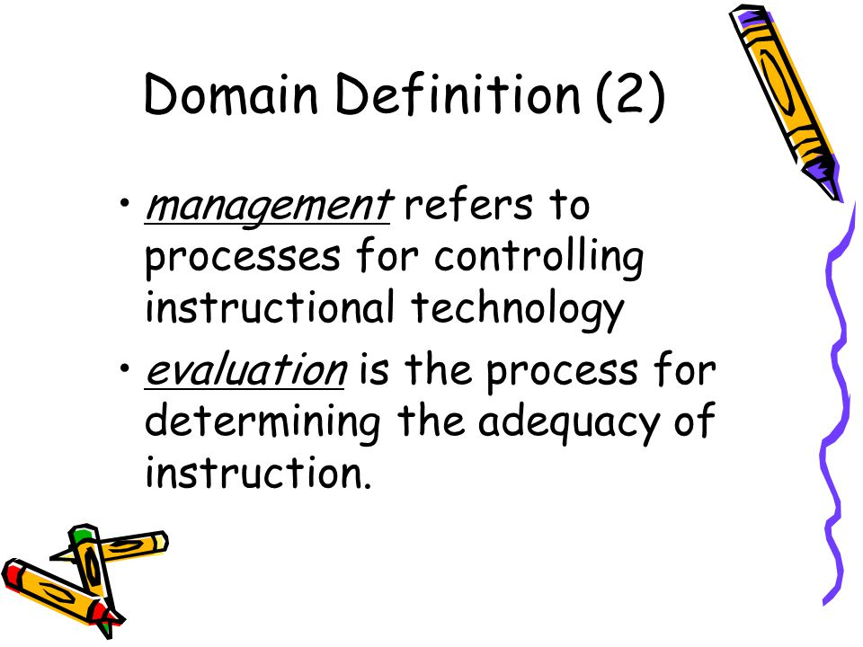 Domain Definition (2) management refers to processes for controlling instructional technology evaluation is the process for determining the adequacy o