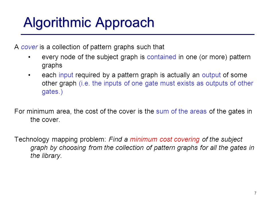 7 Algorithmic Approach A cover is a collection of pattern graphs such that every node of the subject graph is contained in one (or more) pattern graph