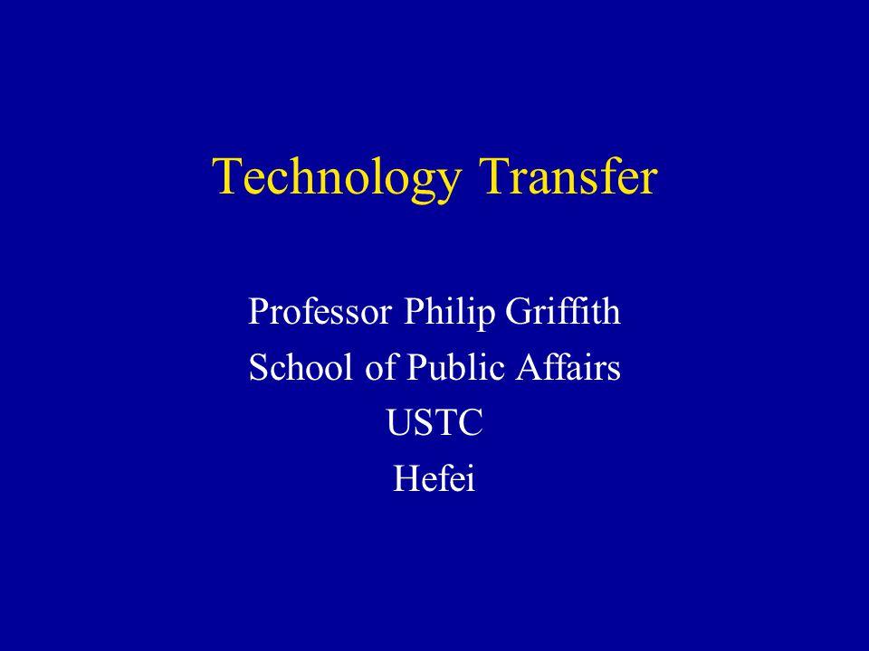 Technology Transfer Professor Philip Griffith School of Public Affairs USTC Hefei