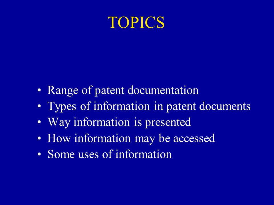 TOPICS Range of patent documentation Types of information in patent documents Way information is presented How information may be accessed Some uses o