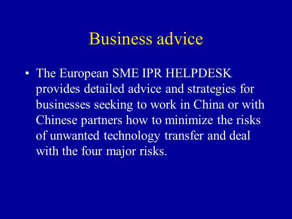 Business advice The European SME IPR HELPDESK provides detailed advice and strategies for businesses seeking to work in China or with Chinese partners