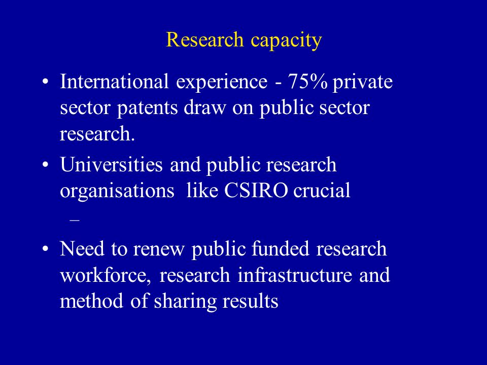 Research capacity International experience - 75% private sector patents draw on public sector research. Universities and public research organisations