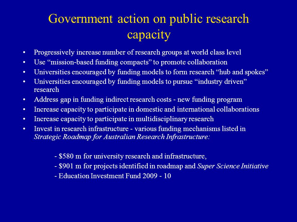 Government action on public research capacity Progressively increase number of research groups at world class level Use mission-based funding compacts