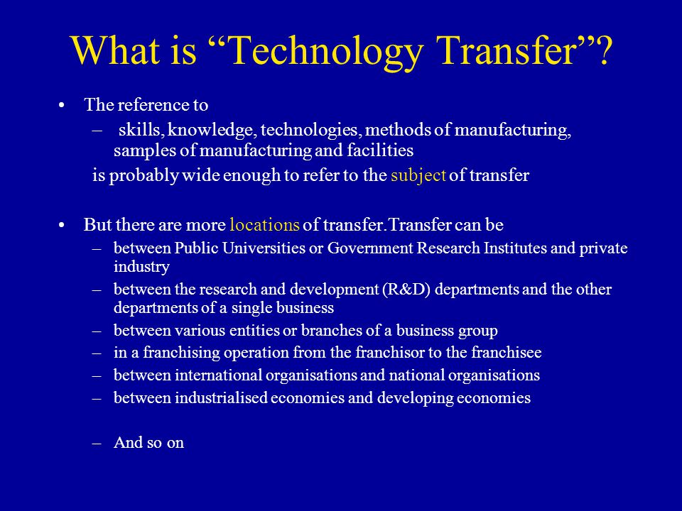 What is Technology Transfer? The reference to – skills, knowledge, technologies, methods of manufacturing, samples of manufacturing and facilities is