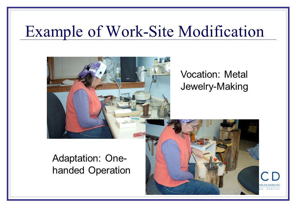 Example of Work-Site Modification Vocation: Metal Jewelry-Making Adaptation: One- handed Operation