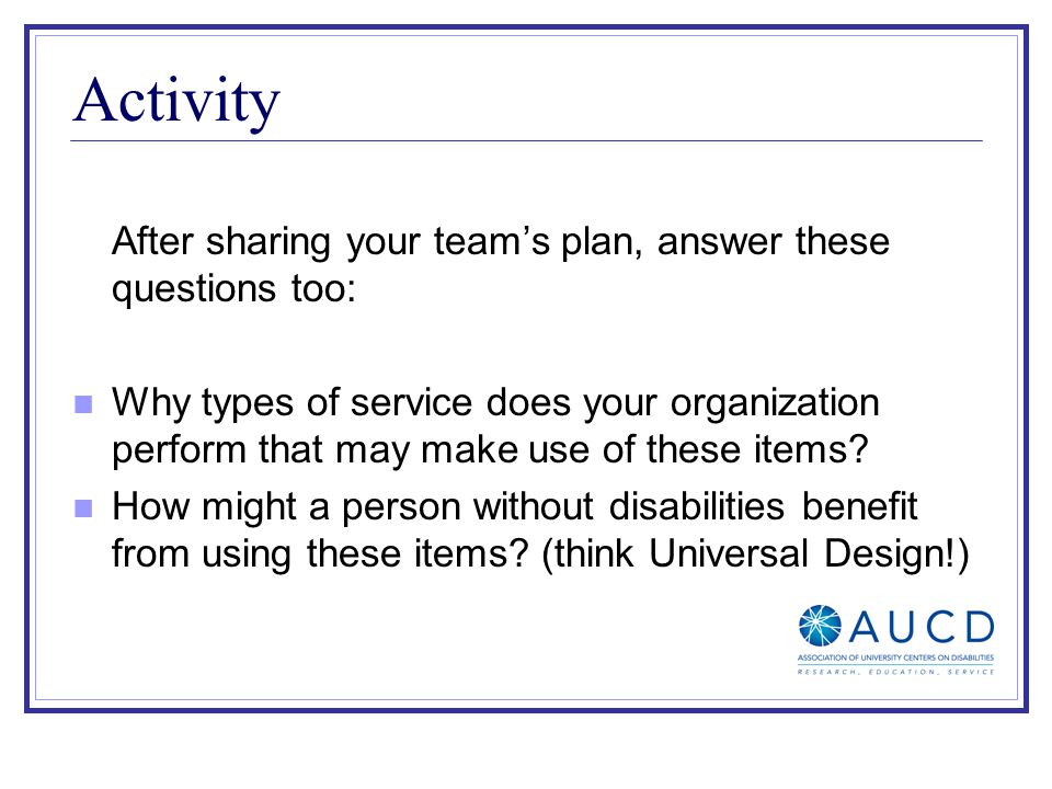Activity After sharing your teams plan, answer these questions too: Why types of service does your organization perform that may make use of these items.