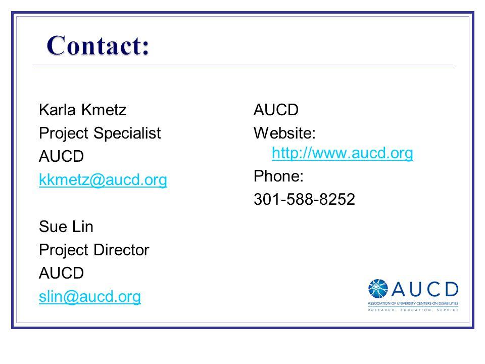 Karla Kmetz Project Specialist AUCD kkmetz@aucd.org Sue Lin Project Director AUCD slin@aucd.org AUCD Website: http://www.aucd.org http://www.aucd.org Phone: 301-588-8252