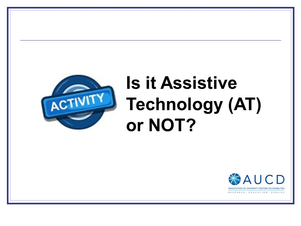 Is it Assistive Technology (AT) or NOT?