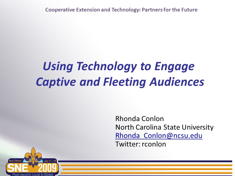 Cooperative Extension and Technology: Partners for the Future Best practices for podcasts Audience-centered content Regular and frequent release Short and simple Production quality Clearly articulated links Written transcripts Findable (file names, tags) Provide for evaluation