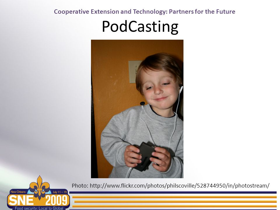 Cooperative Extension and Technology: Partners for the Future PodCasting Photo: http://www.flickr.com/photos/philscoville/528744950/in/photostream/