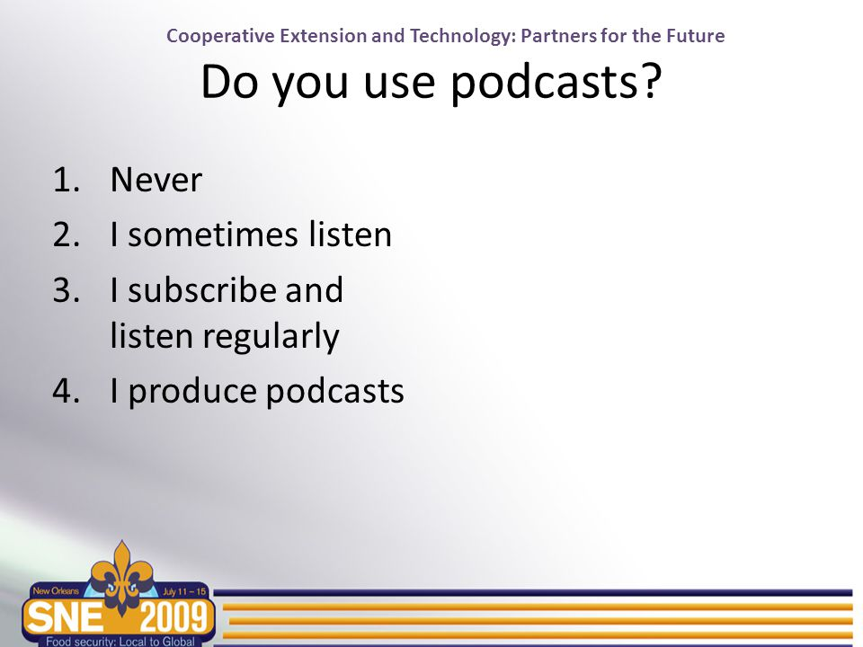 Cooperative Extension and Technology: Partners for the Future Do you use podcasts.