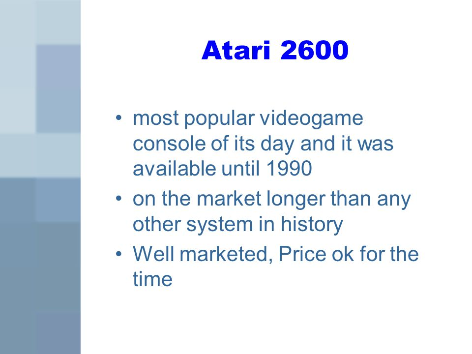 Atari 2600 most popular videogame console of its day and it was available until 1990 on the market longer than any other system in history Well marketed, Price ok for the time
