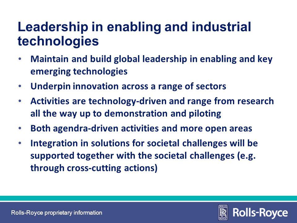 Rolls-Royce proprietary information Leadership in enabling and industrial technologies Maintain and build global leadership in enabling and key emergi