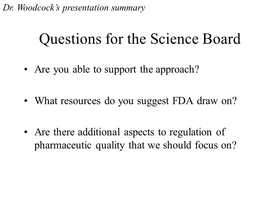 Questions for the Science Board Are you able to support the approach? What resources do you suggest FDA draw on? Are there additional aspects to regul